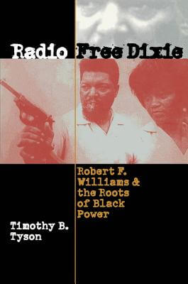 Click for more detail about Radio Free Dixie: Robert F. Williams and the Roots of Black Power by Timothy B. Tyson