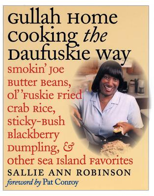 Book Cover Gullah Home Cooking the Daufuskie Way: Smokin' Joe Butter Beans, Ol' 'Fuskie Fried Crab Rice, Sticky-Bush Blackberry Dumpling, and Other Sea Island Favorites by Sallie Ann Robinson