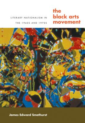 Click for more detail about The Black Arts Movement: Literary Nationalism in the 1960s and 1970s by James Smethurst