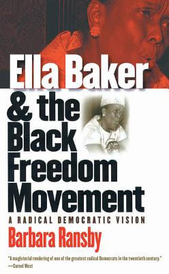Click for more detail about Ella Baker and the Black Freedom Movement: A Radical Democratic Vision (Gender and American Culture) by Barbara Ransby
