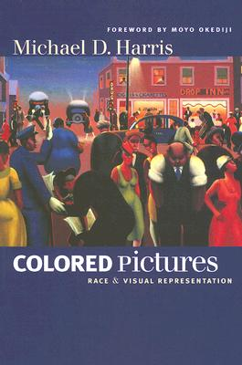 Click for more detail about Colored Pictures: Race and Visual Representation by Michael D. Harris