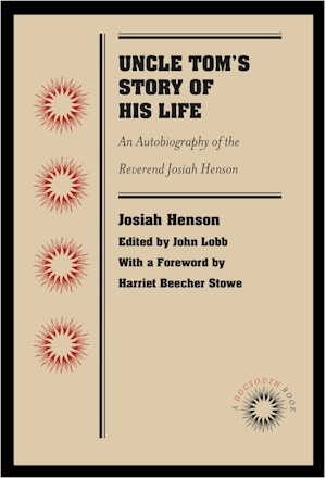 Click for more detail about Uncle Tom's Story of His Life: An Autobiography of the Reverend Josiah Henson by Josiah Henson