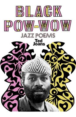 Click for more detail about Black Pow-Wow: Jazz Poems (American Century) by Ted Joans
