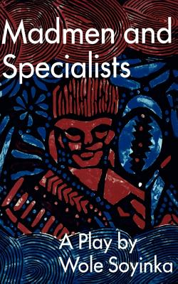 Click for more detail about Madmen And Specialists (Spotlight Dramabook) by Wole Soyinka