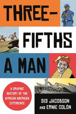 Click for more detail about Three-Fifths a Man: A Graphic History of the African American Experience by Sid Jacobson and Ernie Colón
