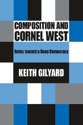 Click for more detail about Composition And Cornel West: Notes Toward A Deep Democracy by Keith Gilyard