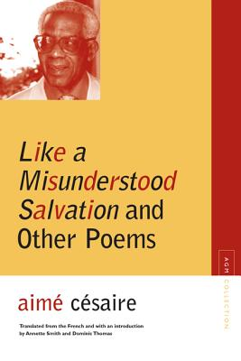 Click for more detail about Like a Misunderstood Salvation and Other Poems (Agm Collection) by Aimé Césaire