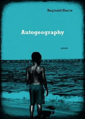 Click for more detail about Autogeography: Poems by Reginald Harris