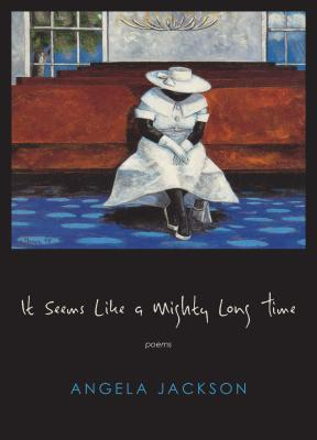 Click for more detail about It Seems Like a Mighty Long Time: Poems (Triquarterly) by Angela Jackson