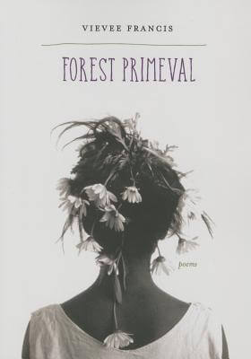 Click for more detail about Forest Primeval: Poems by Vievee Francis
