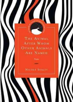 Click for more detail about The Animal After Whom Other Animals Are Named: Poems by Nicole Sealey