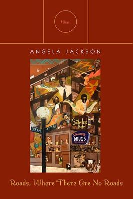 Click for more detail about Roads, Where There Are No Roads: A Novel by Angela Jackson