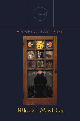 Click for more detail about Where I Must Go: A Novel (Triquarterly Books) by Angela Jackson