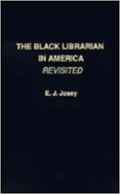 Click for more detail about The Black Librarian in America Revisited by E.J. Josey