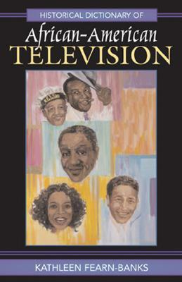 book cover Historical Dictionary of African-American Television (Historical Dictionaries of Literature and the Arts) by Kathleen Fearn-Banks