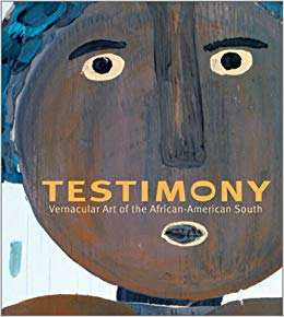 Click for more detail about Testimony: Vernacular Art of the African-American South by Kinshasha Conwill and Arthur C. Danto