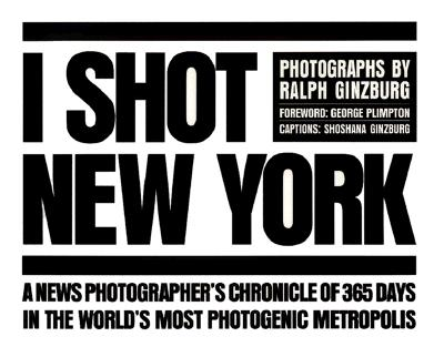 Click for more detail about I Shot New York by Ralph Ginzburg