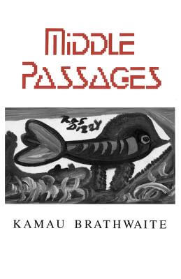 Click for more detail about Middle Passages by Kamau Brathwaite