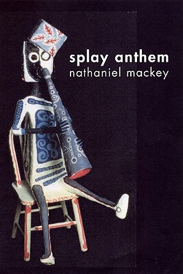 Click for more detail about Splay Anthem by Nathaniel Mackey