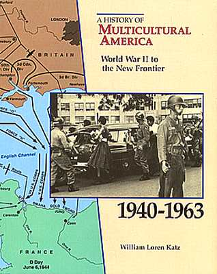 Click for more detail about World War II to the New Frontier, 1940-1963 (History of Multicultural America) by William L. Katz