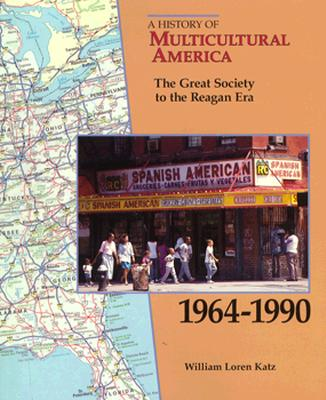 Click for more detail about Great Society to the Reagan Era (History of Multicultural America) 1964-1990 by William L. Katz