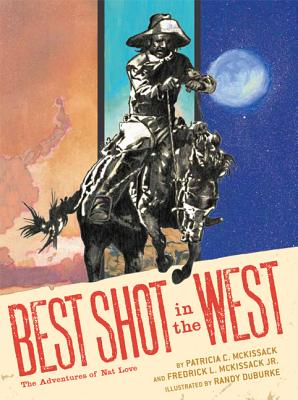 Click for more detail about Best Shot In The West: The Adventures Of Nat Love by Patricia C. McKissack and Fredrick. McKissack
