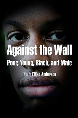 Click for more detail about Against The Wall: Poor, Young, Black, And Male (The City In The Twenty-First Century) by Elijah Anderson