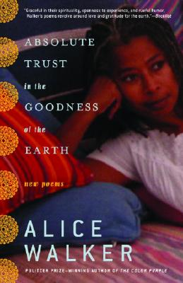 Click for more detail about Absolute Trust in the Goodness of the Earth: New Poems by Alice Walker