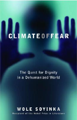 Click for more detail about Climate Of Fear: The Quest For Dignity In A Dehumanized World (Reith Lectures) by Wole Soyinka