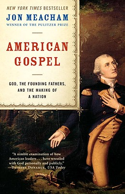 Click for more detail about American Gospel: God, the Founding Fathers, and the Making of a Nation by Jon Meacham