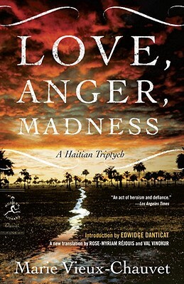 Click for more detail about Love, Anger, Madness: A Haitian Triptych (Modern Library Classics) by Marie Vieux-Chauvet