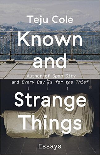 Click for more detail about Known and Strange Things: Essays by Teju Cole