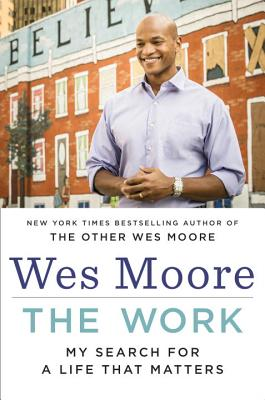 Click for more detail about The Work: My Search For A Life That Matters by Wes Moore