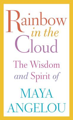 Book Cover Rainbow in the Cloud: The Wisdom and Spirit of Maya Angelou by Maya Angelou