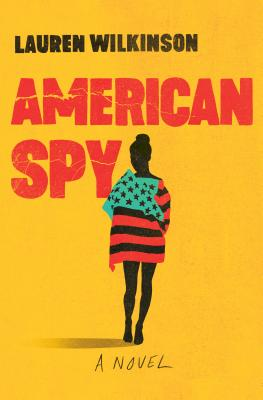 Click for more detail about American Spy: A Novel by Lauren Wilkinson