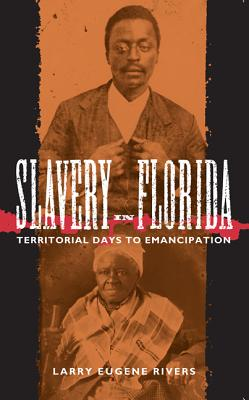 Click for more detail about Slavery in Florida: Territorial Days to Emancipation by Larry Eugene Rivers