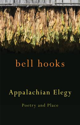 Click for more detail about Appalachian Elegy: Poetry And Place (Kentucky Voices) by bell hooks