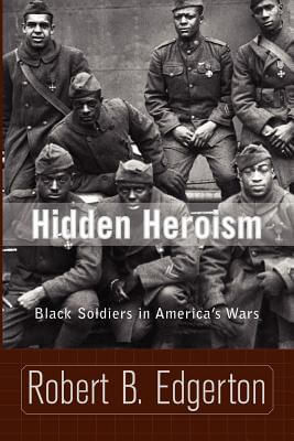 Click for more detail about Hidden Heroism: Black Soldiers In America's Wars by Robert Edgerton