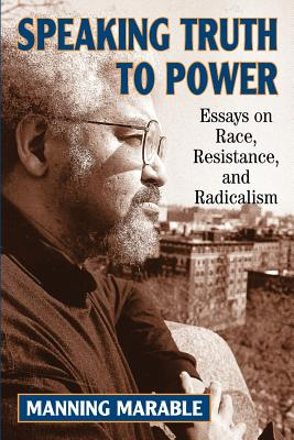 Click for more detail about Speaking Truth To Power: Essays On Race, Resistance, And Radicalism by Manning Marable