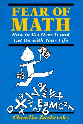 Click for more detail about Fear Of Math: How to Get Over It and Get on With Your Life! by Claudia Zaslavsky