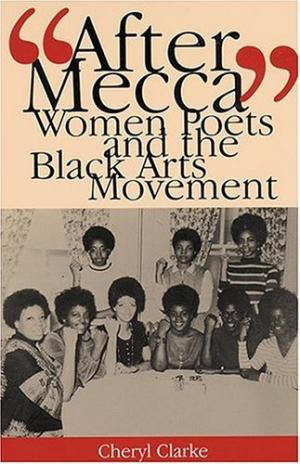 "Click for more detail about ""After Mecca"": Women Poets and the Black Arts Movement by Cheryl Clarke"