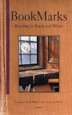 Click for more detail about Bookmarks: Reading in Black and White A Memoir by Karla F.C. Holloway