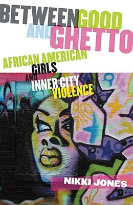 Click for more detail about Between Good And Ghetto: African American Girls And Inner-City Violence (Series In Childhood Studies) by Professor Nikki Jones