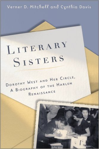 Click for more detail about Literary Sisters: Dorothy West And Her Circle, A Biography Of The Harlem Renaissance by Verner D. Mitchell and Cynthia Davis