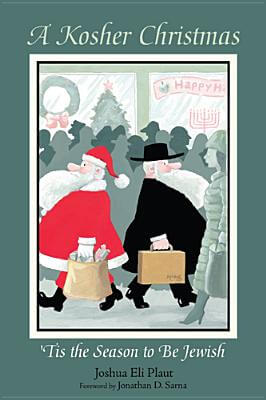 Click for more detail about A Kosher Christmas: 'Tis The Season To Be Jewish by Joshua Eli Plaut