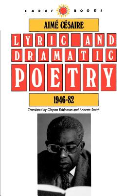 Book Cover Lyric and Dramatic Poetry, 1946-82 (CARAF Books: Caribbean and African Literature translated from the French) by Aimé Césaire