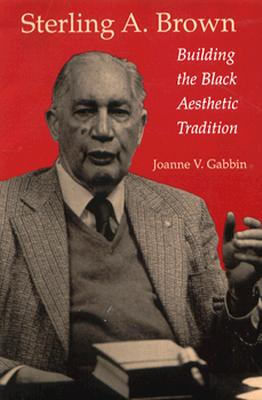 Click for more detail about Sterling A. Brown: Building the Black Aesthetic Tradition by Joanne V. Gabbin