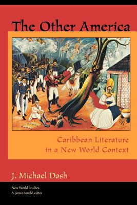Book Cover The Other America: Caribbean Literature in a New World Context by J. Michael Dash