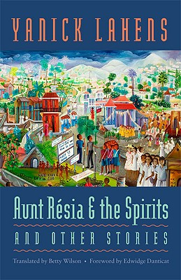 Click for more detail about Aunt Résia and the Spirits and Other Stories by Yanick Lahens