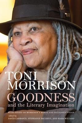 Click for more detail about Goodness and the Literary Imagination: Harvard's 95th Ingersoll Lecture with Essays on Morrison's Moral and Religious Vision by Toni Morrison